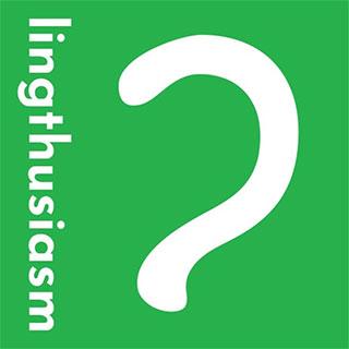 Lingthusiasm podcast